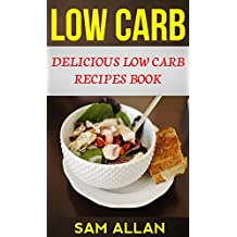Low Carb: Delicious Low Carb Recipes Book (English Edition)