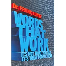Words That Work: It's Not What You Say, it's What People Hear by Frank I. Luntz (3-Feb-2007) Hardcover