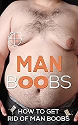 Man Boobs: How to Get Rid of Man Boobs? (Overcome Man Boobs,  Chest Fat, Bulky Chest, Man Breast) (English Edition)