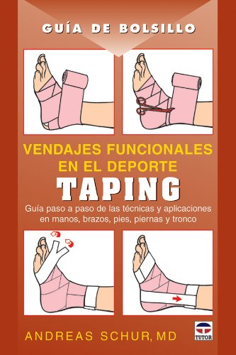 Vendajes funcionales en el deporte : taping, guía paso a paso de las técnicas y aplicaciones en manos, brazos, pies, piernas y tronco