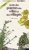 Guide des plantes des villes et villages (Les guides des fous de nature !) (French Edition)