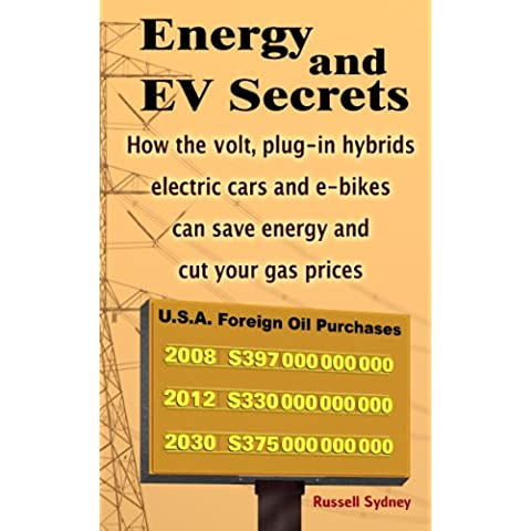 Energy and EV Secrets: How the volt, plug-in hybrids, electric cars and e-bikes can save energy and cut your gas prices (English Edition)