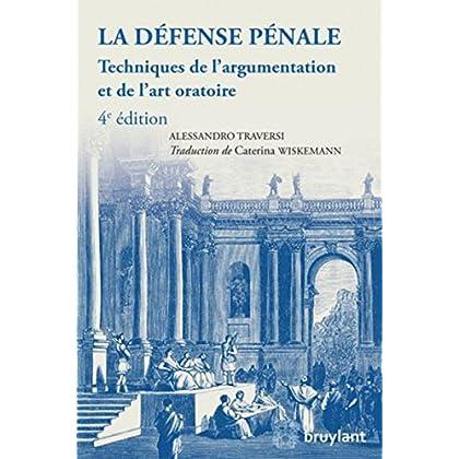 La défense pénale: Techniques de l'argumentation et de l'art oratoire