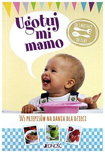 Preisvergleich Produktbild Ugotuj mi mamo. 365 przepislw na dania dla dzieci od 5 miesiÄcy do 3 lat [KSIÄKA]