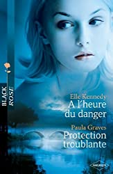 A l'heure du danger - Protection troublante (Black Rose t. 162)