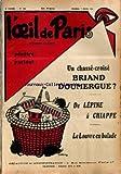 OEIL DE PARIS (L') [No 122] du 07/03/1931 - UN CHASSE-CROISE BRIAND - DOUMERGUE - DE LEPINE A CHIAPPE - LE LOUVRE EN BALADE - AU THEATRE - MME J. VALCLER - JEAN SARRUS - LEON TREICH - LE ROI - ROBERS DE FLERS - CAILLAVET ET E. ARENE - ANDRE LEFAUR - LE TENOR MURATORE - JULES SUPERVIELLE - LES JOIES DU RECENSEMENT - TRISTAN BERNARD - MM. DENYS AMIEL ET ANDRE OBEY - J. BAUMER.