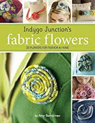 Indygo Junction's Fabric Flowers: 25 Flowers for Fashion & Home