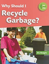 Why Should I Recycle Garbage? (One Small Step) by M. J. Knight (2008-08-01)