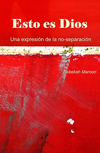 Esto es Dios: Una expresión de la no-separación por Rebekah Maroon