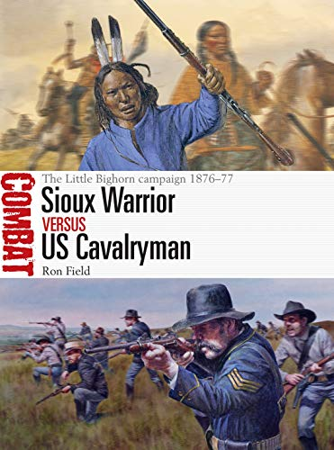 Sioux Warrior vs US Cavalryman: The Little Bighorn campaign 1876-77 (Combat, Band 43)