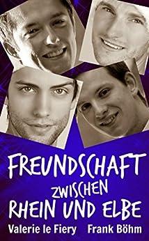 Freundschaft zwischen Rhein und Elbe (German Edition) by [le Fiery, Valerie, Böhm, Frank]