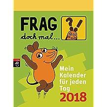 Frag doch mal ... die Maus! - Mein Kalender für jeden Tag 2018