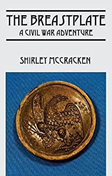 The Breastplate: A Civil War Adventure (English Edition) di [McCracken, Shirley]