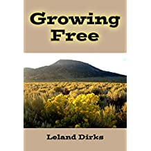 Growing Free: An Eclectic Guide to Wildflowers and Other Plants of the Eastern San Luis Valley (English Edition)