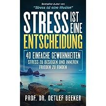 Stress ist eine Entscheidung: 40 einfache Gewohnheiten, Stress zu besiegen und inneren Frieden zu finden (Stressbewältigung,Stressmanagement,Stress besiegen,Stress ... (5 Minuten täglich für ein besseres Leben)