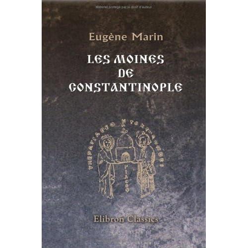 Les moines de Constantinople depuis la fondation de la ville jusqu'à la mort de Photius (330 - 898): Par l'Abbé Marin