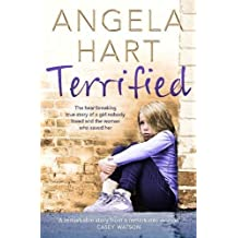 Terrified: The heartbreaking true story of a girl nobody loved and the woman who saved her (Angela Hart, Band 1)