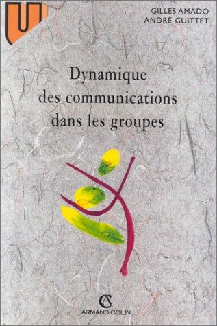 Dynamique des communications dans les groupes par Georges Amado, André Guittet