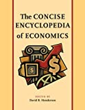 The Concise Encyclopedia of Economics by David Henderson (2007-11-14)