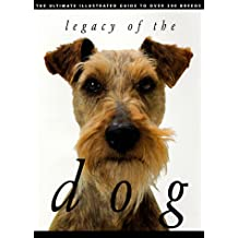 Legacy of the Dog: The Ultimate Illustrated Guide to Over 200 Breeds