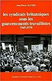 Les Syndicats britanniques sous les gouvernements travaillistes - 1945-1970