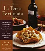 La Terra Fortunata: The Splendid Food and Wine of Friuli Venezia-Giulia, Italy's Great Undiscoveredregion