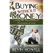 Buying Without Money: Using the Supernatural Provisions of God (Financial Revelation Knowledge Series Book 1) (English Edition)