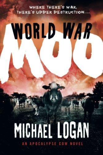 World War Moo: An Apocalypse Cow Novel by Michael Logan (2015-06-09)
