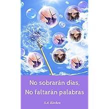 NO SOBRARÁN DÍAS, NO FALTARÁN PALABRAS (Spanish Edition)