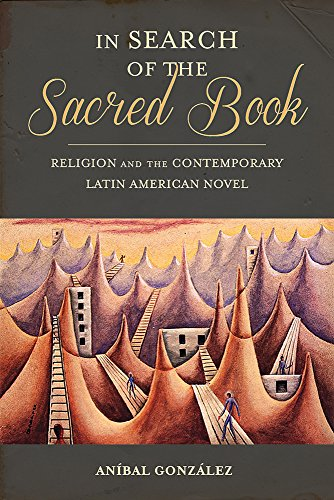 In Search of the Sacred Book: Religion and the Contemporary Latin American Novel (Pitt Illuminations)