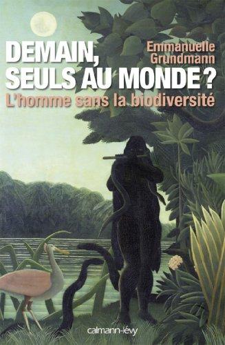Demain, seuls au monde ? : L'Homme sans la biodiversité (Sciences Humaines et Essais)