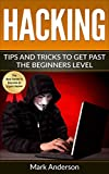 Hacking: Tips and Tricks to Get Past the Beginner's Level (Password Hacking, Network Hacking, Wireless Hacking, Ethical versus Criminal Hacking, Hacker Mindset Book 2)