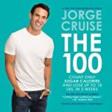 The 100: Count Only Sugar Calories and Lose Up to 18 Lbs. in 2 Weeks by Jorge Cruise (2014-02-11)