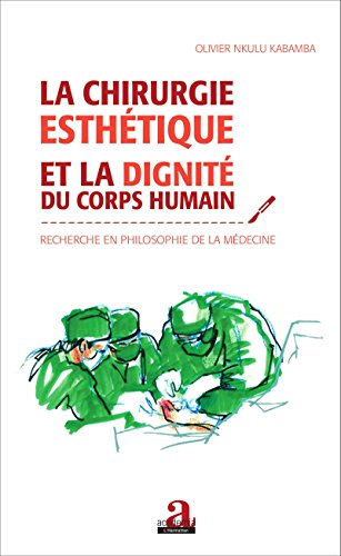 Chirurgie esthétique et la dignité du corps humain: Recherche en philosophie de la médecine