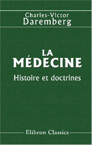La médecine: Histoire et doctrines par Charles-Victor Daremberg
