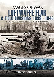 Luftwaffe Flak and Field Divisions 1939-1945 (Images of War) by Hans Seidler (2012-04-19)