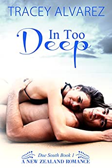 In Too Deep: A New Zealand Enemies to Lovers Second Chance Romance (Due South Series Book 1) by [Alvarez, Tracey]
