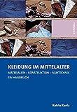 Kleidung im Mittelalter: Materialien - Konstruktion - Nähtechnik. Ein Handbuch by Katrin Kania (2010-05-13)