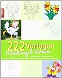 222 Vorlagen Frühling / Ostern: Vielfältig nutzbar für Fensterbilder aus Papier und Windowcolor, Laubsägearbeiten, Kartengestaltung, Acrylmalerei und etliches mehr -