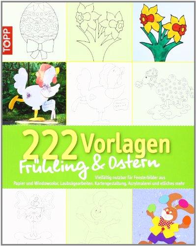 222 Vorlagen Frühling / Ostern: Vielfältig nutzbar für Fensterbilder aus Papier und Windowcolor, Laubsägearbeiten, Kartengestaltung, Acrylmalerei und etliches mehr