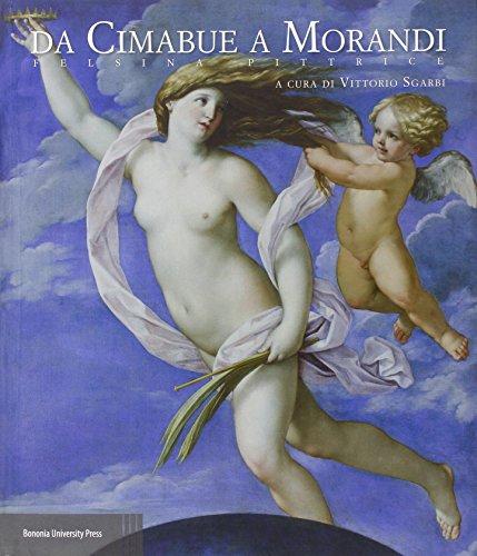 Da Cimabue a Morandi. Felsina pittrice. Catalogo della mostra (Bologna, 14 febbraio-17 maggio 2015). Ediz. illustrata