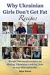 Why Ukrainian Girls Don't Get Fat: Recipes, Weight Loss Meals Recipes, No Dieting. Ukrainian Cooking, How to Stay Slim Naturally