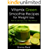 Vitamix Green Smoothie Recipes for Weight loss: How to Lose more than 10lbs without Workouts