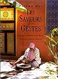 Les Saveurs et les gestes - Cuisines et traditions du Maroc