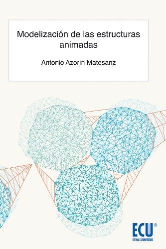 Modelización de las estructuras animadas por Antonio Azorín Matesanz