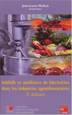 Additifs et auxiliaires de fabrication dans les industries agroalimentaires. 3ème édition par Jean-Louis Multon