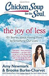 Chicken Soup for the Soul: The Joy of Less: 101 Stories about Having More by Simplifying Our Lives by Amy Newmark (2016-04-19)