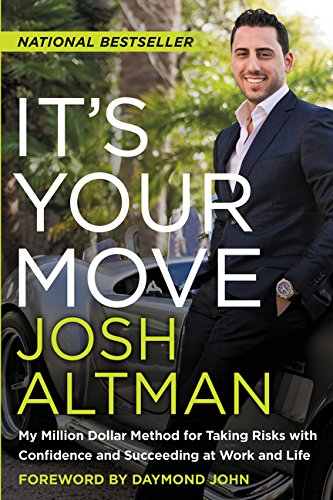 It's Your Move: My Million Dollar Method For Taking Risks With Confidence And Succeeding At Work And Life por Josh Altman
