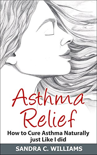 Asthma Relief (Asthma Relief: How to Cure Asthma Naturally just Like I did (English Edition))