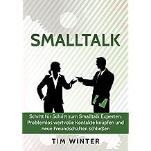 Smalltalk: Schritt für Schritt zum Smalltalk Experten - Problemlos wertvolle Kontakte knüpfen und neue Freundschaften schließen (Freunde finden, Kontakte ... talk lernen, Networking, Ausstrahlung 1)
